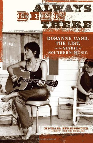 Always Been There: Rosanne Cash, the List, and the Spirit of Southern Music: Streissguth, Michael