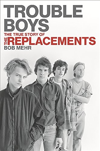9780306818790: Trouble Boys: The True Story of the Replacements