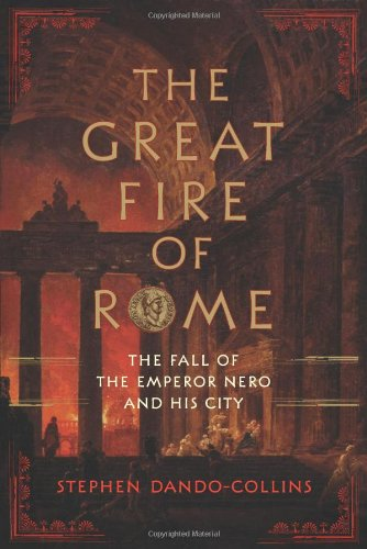 The Great Fire of Rome The Fall of the Emperor Nero and His City
