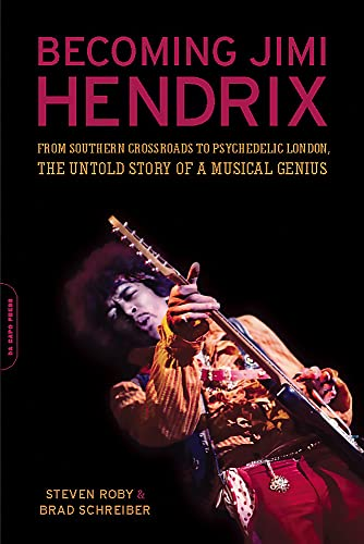 9780306819100: Becoming Jimi Hendrix: From Southern Crossroads to Psychedelic London, the Untold Story of a Musical Genius