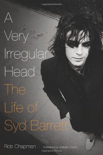 A Very Irregular Head: The Life of Syd Barrett: Chapman, Rob