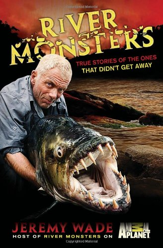9780306819544: River Monsters: True Stories of the Ones that Didn't Get Away