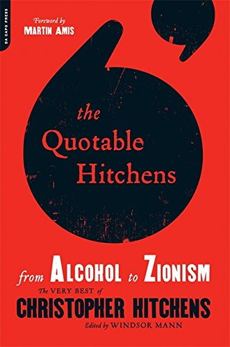 9780306819582: The Quotable Hitchens: From Alcohol to Zionism--The Very Best of Christopher Hitchens
