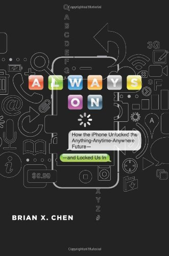 9780306819605: Always On: How the iPhone Unlocked the Anything-Anytime-Anywhere Future--and Locked Us In