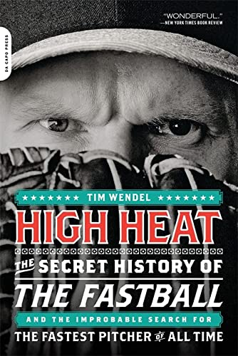 9780306819704: High Heat: The Secret History of the Fastball and the Improbable Search for the Fastest Pitcher of All Time