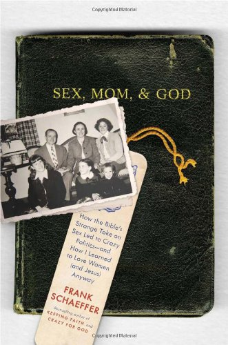 9780306819858: Sex, Mom, and God: How the Bible's Strange Take on Sex Led to Crazy Politics--and How I Learned to Love Women (and Jesus) Anyway