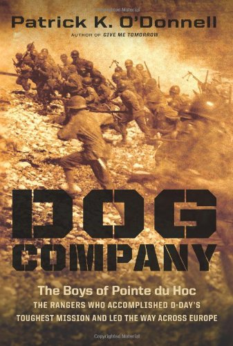 9780306820298: Dog Company: The Boys of Pointe Du Hoc: The Rangers Who Accomplished D-Day's Tougest Mission And Led The Way Across Europe