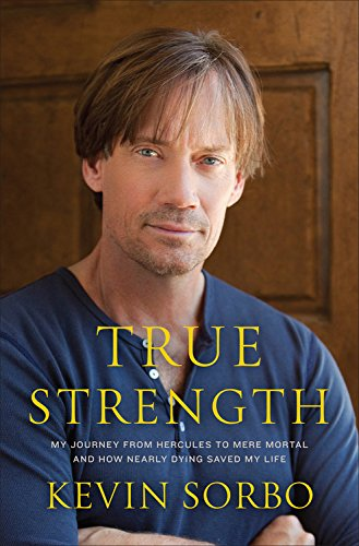 9780306820366: True Strength: My Journey from Hercules to Mere Mortal and How Nearly Dying Saved My Life