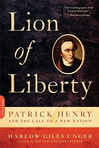 Lion of Liberty: Patrick Henry and the Call to a New Nation: Unger, Harlow Giles