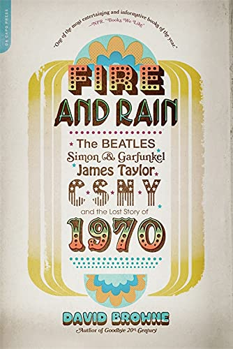 9780306820724: Fire and Rain: The Beatles, Simon and Garfunkel, James Taylor, CSNY, and the Lost Story of 1970