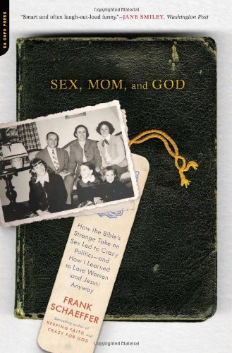 9780306820731: Sex, Mom, and God: How the Bible's Strange Take on Sex Led to Crazy Politics--and How I Learned to Love Women (and Jesus) Anyway