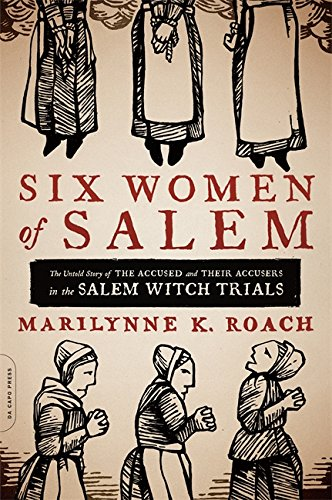 9780306821202: Six Women of Salem: The Untold Story of the Accused and Their Accusers in the Salem Witch Trials