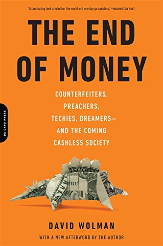 9780306821479: The End of Money: Counterfeiters, Preachers, Techies, Dreamers--and the Coming Cashless Society
