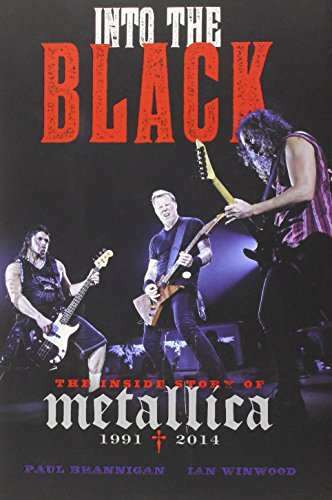 Into the Black: The Inside Story of Metallica (1991-2014): Brannigan, Paul, Winwood, Ian