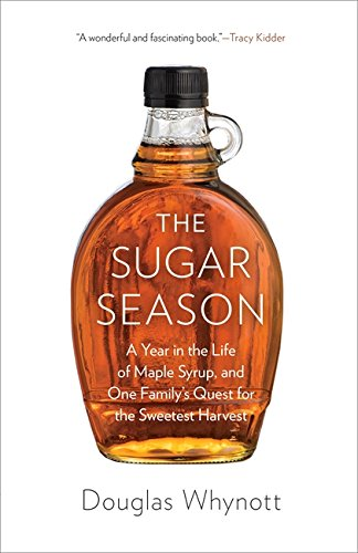 The Sugar Season: A Year in the Life of Maple Syrup, and One Family's Quest for the Sweetest ...