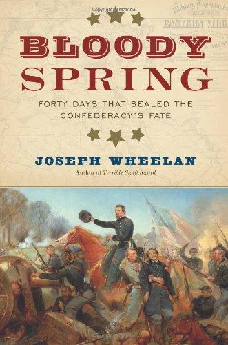 Bloody Spring: Forty Days that Sealed the: Joseph Wheelan