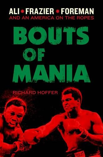 Bouts of Mania: Ali, Frazier, and Foreman--and: Richard Hoffer