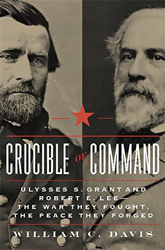 9780306822452: Crucible of Command: Ulysses S. Grant and Robert E. Lee - The War They Fought, the Peace They Forged