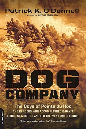 9780306822643: Dog Company: The Boys of Pointe du Hoc--the Rangers Who Accomplished D-Day's Toughest Mission and Led the Way across Europe