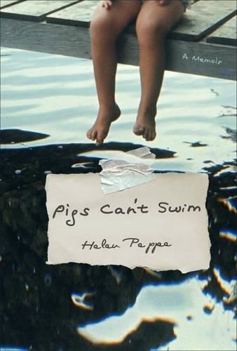 Pigs Can't Swim: A Memoir (A Merloyd Lawrence Book): Peppe, Helen