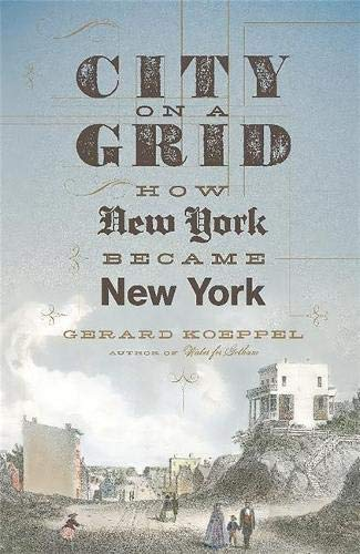 9780306822841: City on a Grid: How New York Became New York