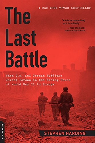 9780306822964: The Last Battle: When U.S. and German Soldiers Joined Forces in the Waning Hours of World War II in Europe