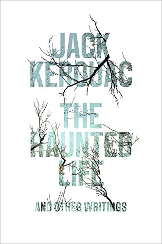 The Haunted Life: and Other Writings: Kerouac, Jack