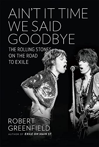 9780306823121: Ain't It Time We Said Goodbye: The Rolling Stones on the Road to Exile