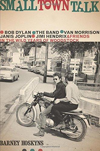 9780306823206: Small Town Talk: Bob Dylan, The Band, Van Morrison, Janis Joplin, Jimi Hendrix and Friends in the Wild Years of Woodstock