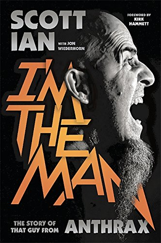 9780306823343: I'm the Man: The Story of That Guy from Anthrax