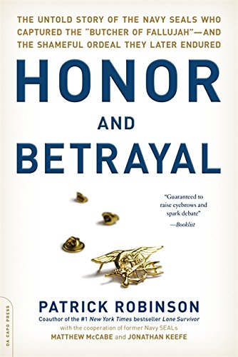 """9780306823527: Honor and Betrayal: The Untold Story of the Navy Seals Who Captured the """"Butcher of Fallujah""""--And the Shameful Ordeal They Later Endured"""