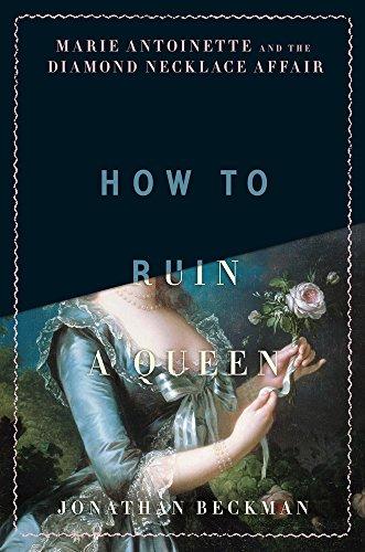 How to Ruin a Queen: Marie Antoinette: Jonathan Beckman