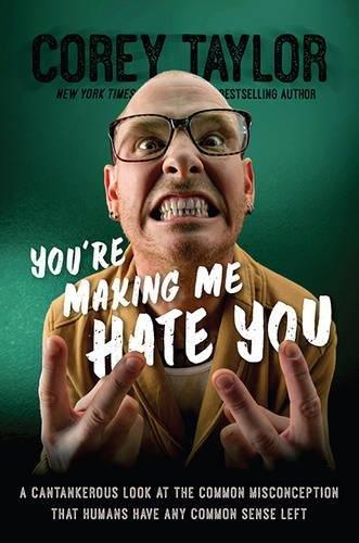 9780306823589: You're Making Me Hate You: A Cantankerous Look at the Common Misconception That Humans Have Any Common Sense Left