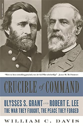 9780306824166: Crucible of Command: Ulysses S. Grant and Robert E. Lee: tThe War They Fought, the Peace They Forged