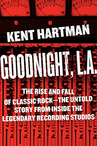 Goodnight, L.A.: The Rise and Fall of: Kent Hartman