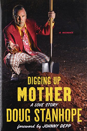 Digging Up Mother: A Love Story: Stanhope, Doug; Depp, Johnny [Foreword]