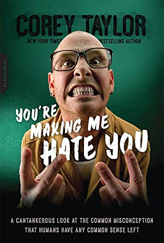 9780306824500: You're Making Me Hate You: A Cantankerous Look at the Common Misconception That Humans Have Any Common Sense Left