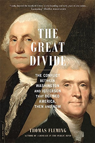 The Great Divide: The Conflict between Washington and Jefferson That Defined America, Then and Now:...