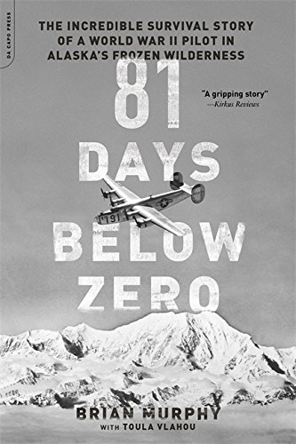 9780306824524: 81 Days Below Zero: The Incredible Survival Story of a World War II Pilot in Alaska's Frozen Wilderness