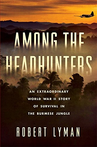 9780306824678: Among the Headhunters: An Extraordinary World War II Story of Survival in the Burmese Jungle