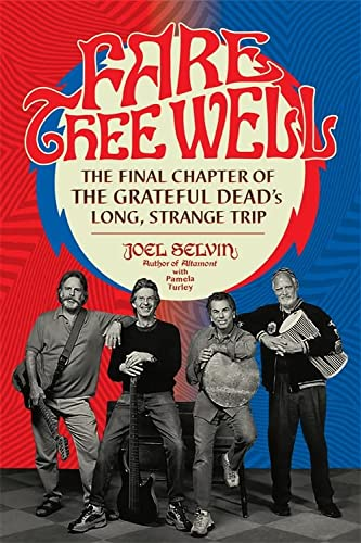 Fare Thee Well: The Final Chapter of: Joel Selvin