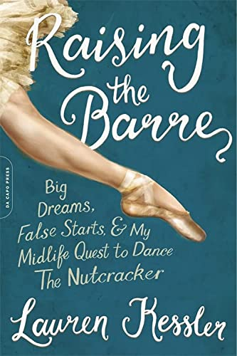9780306903274: Raising the Barre: Big Dreams, False Starts, and My Midlife Quest to Dance the Nutcracker