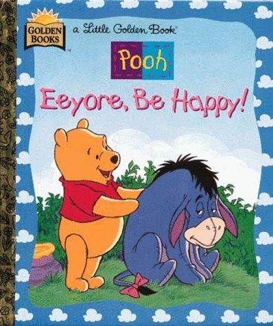 9780307006455: Eeyore, Be Happy ((A Little Golden Book) (Walt Disney's Winnie the Pooh))