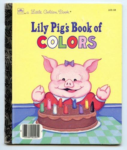 Lily Pig's Book of Colors: Rosenberg, Amye
