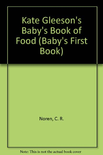 Kate Gleeson's Baby's Book of Food (Baby's First Book) (0307060322) by Noren, C. R.; Gleeson, Kate