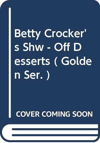 Betty Crocker's Shw - Off Desserts (: General Mills; Crocker,