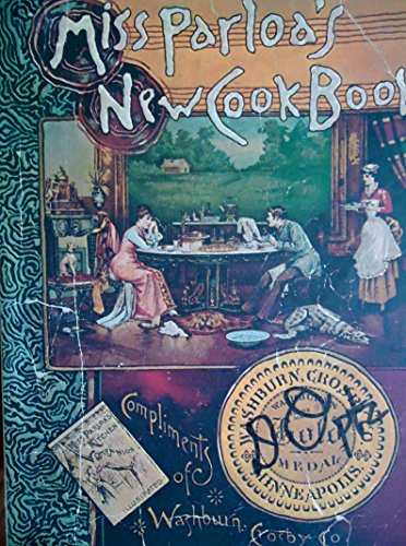 Washburn-Crosby Company: Miss Parloa's New Cook Book [Gold Medal Flour Pictorial cookbook] ...