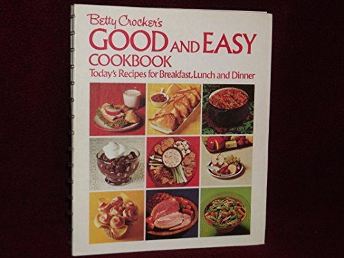 9780307096128: Betty Crocker's Good And Easy Cookbook: Today's Recipes For Breakfast, Lunch, And Dinner