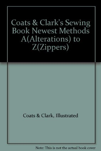 9780307098658: Coats & Clark's sewing book: Newest methods, A (alterations) to Z (zippers)