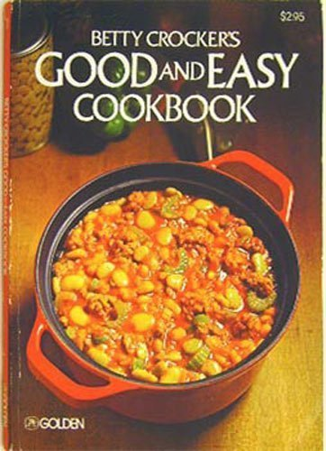 Betty Crocker's Good and Easy Cookbook (0307099121) by Betty Crocker